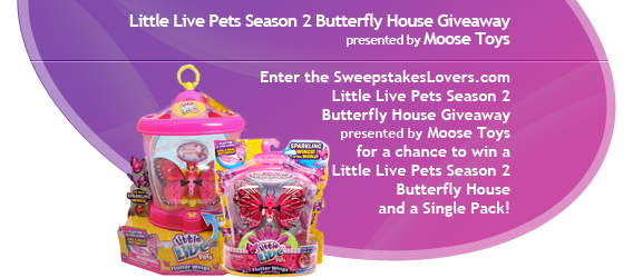 SweepstakesLovers.com Little Live Pets Season 2 Butterfly House Giveaway presented by MOOSE TOYS
