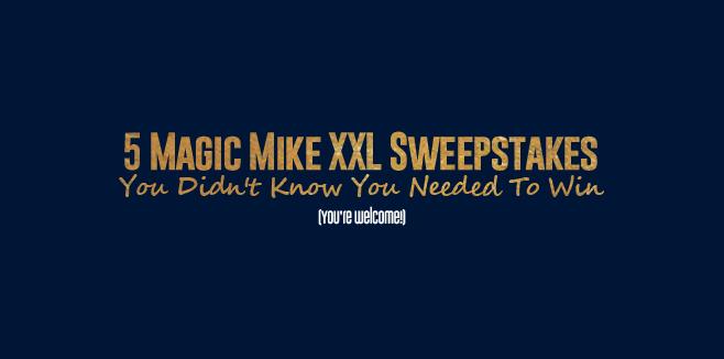 Magic Mike XXL Sweepstakes