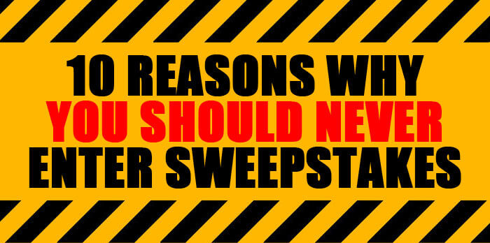 10 Reasons Why You Should Never Enter Sweepstakes