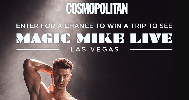 Cosmopolitan Magic Mike Live Las Vegas Sweepstakes (Cosmopolitan.com/VegasLive)
