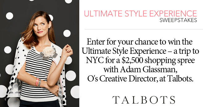 O, The Oprah Magazine Talbots Ultimate Style Experience Sweepstakes