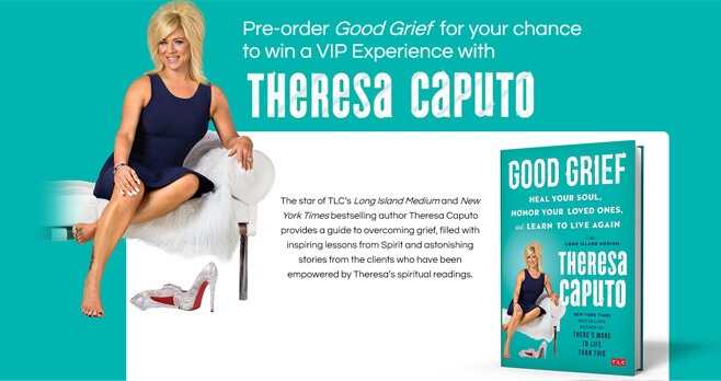 Good Grief by Theresa Caputo Sweepstakes (BeTheresaCaputosVIP.com)