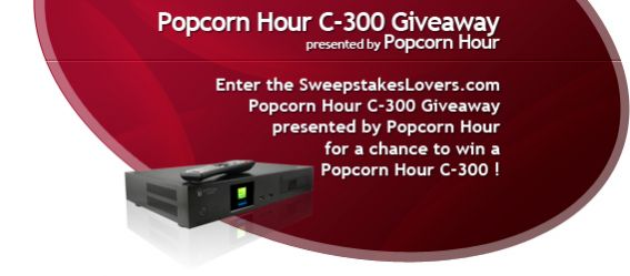 SweepstakesLovers.com Popcorn Hour C-300 Giveaway presented by Popcorn Hour