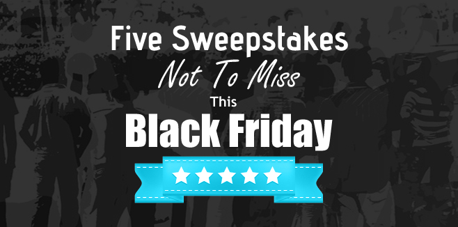 Five Sweepstakes Not To Miss This Black Friday