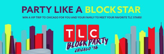 TLC.com/BlockParty - TLC Block Party Contest 2016