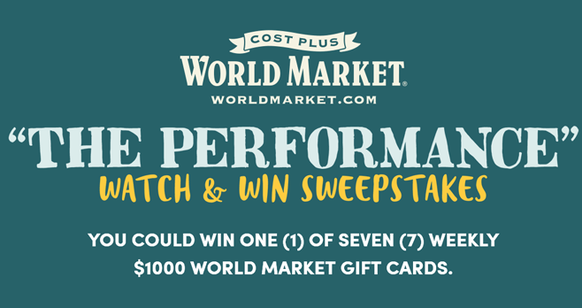Cost Plus World Market THE PERFORMANCE Watch & Win Sweepstakes
