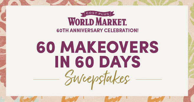 Cost Plus World Market 60 Makeovers In 60 Days Sweepstakes