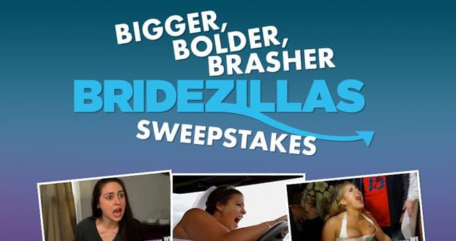 WEtv Bigger Bolder Brasher Bridezillas Sweepstakes