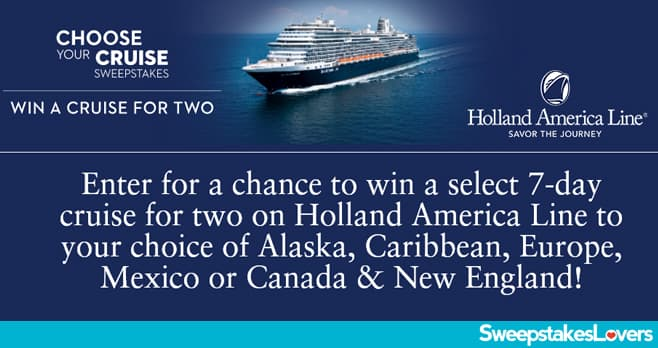 Holland America Line 7-Day Choose Your Cruise Sweepstakes 2021