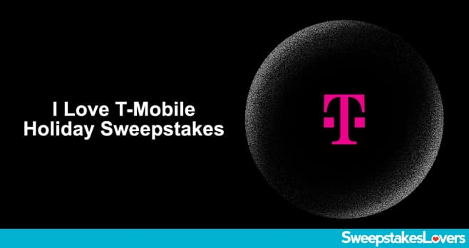 I Love T-Mobile Holiday Sweepstakes 2020