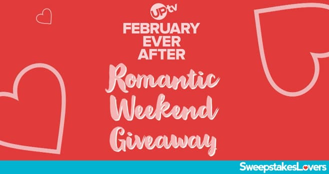 UPtv February Ever After Sweepstakes 2021