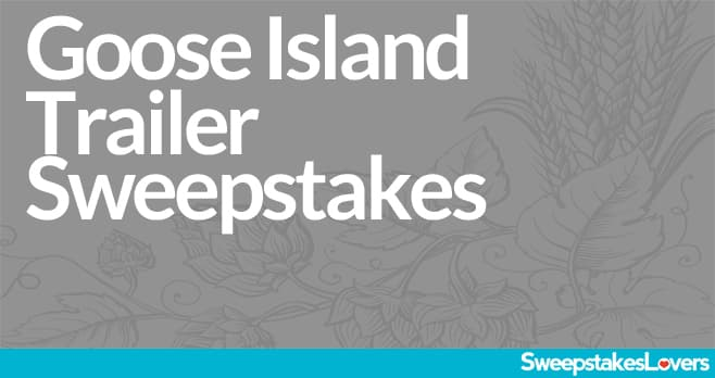 Goose Island Trailer Sweepstakes 2021