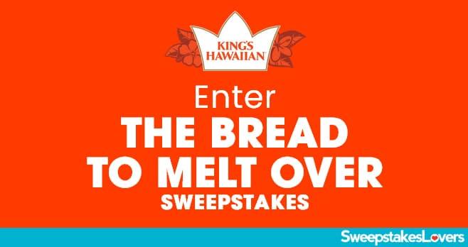 KING'S HAWAIIAN Bread To Melt Over Sweepstakes 2021