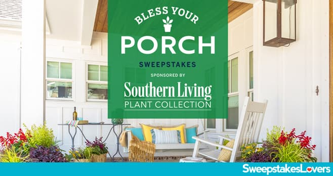 Southern Living Bless Your Porch Sweepstakes 2021